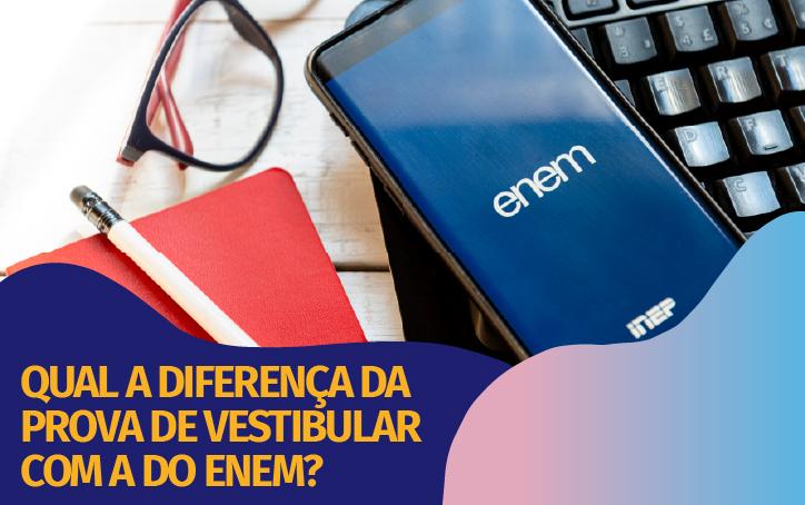 Qual a diferença entre o vestibular e a prova do ENEM?