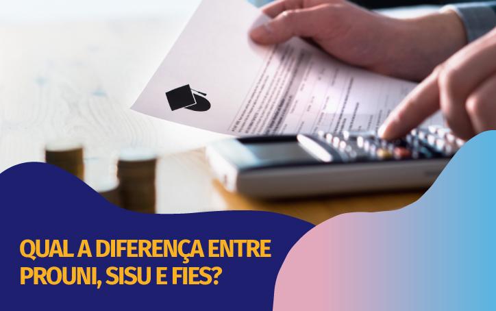 Qual a diferença entre Prouni, Sisu e Fies?