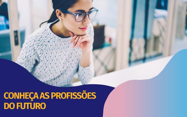 Conheça as profissões do futuro